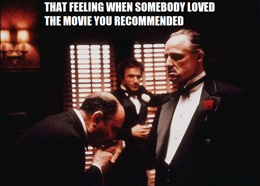 THAT FEELING WHEN SOMEBODY LOVED THE MOVIE YOUR RECOMMENDED - Godfather Don Vito Corleone's hand is getting kissed